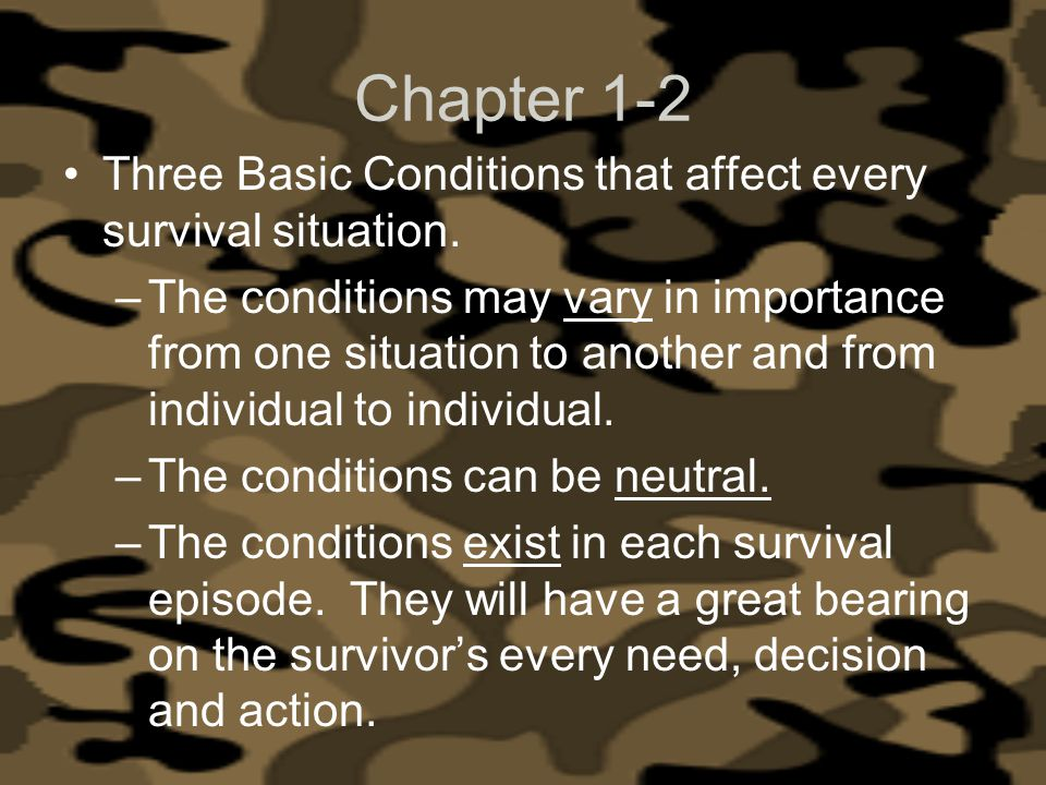 Chapter 1-2 Three Basic Conditions that affect every survival situation.