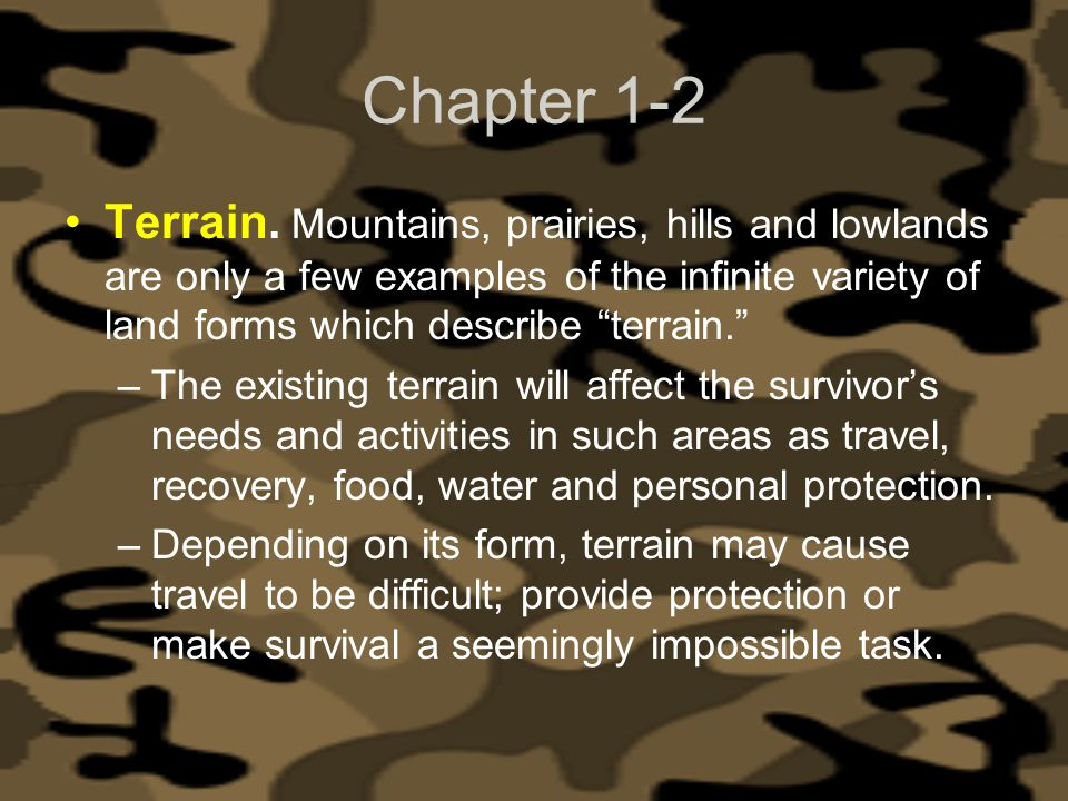 Chapter 1-2 Terrain. Mountains, prairies, hills and lowlands are only a few examples of the infinite variety of land forms which describe terrain.