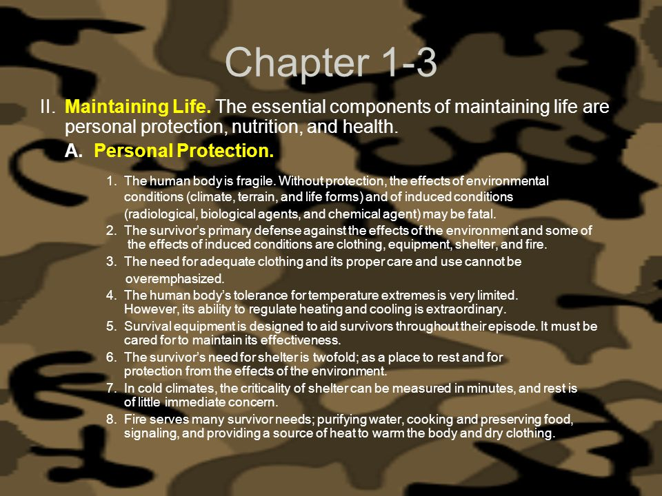 Chapter 1-3 II. Maintaining Life. The essential components of maintaining life are personal protection, nutrition, and health.