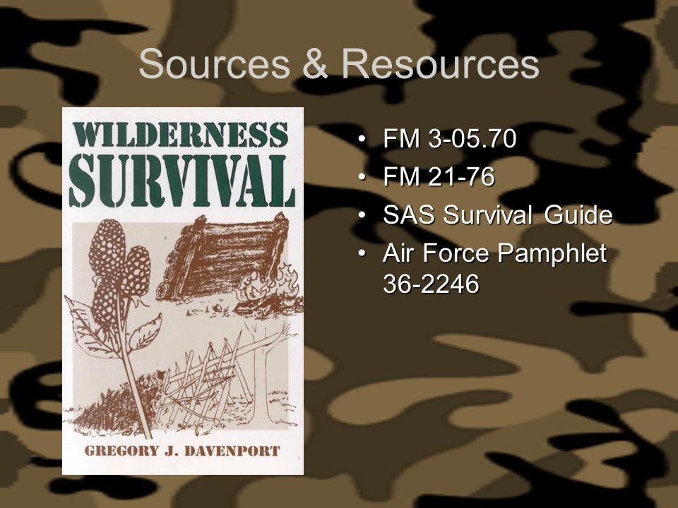 Sources & Resources FM 3-05.70 FM 21-76 SAS Survival Guide