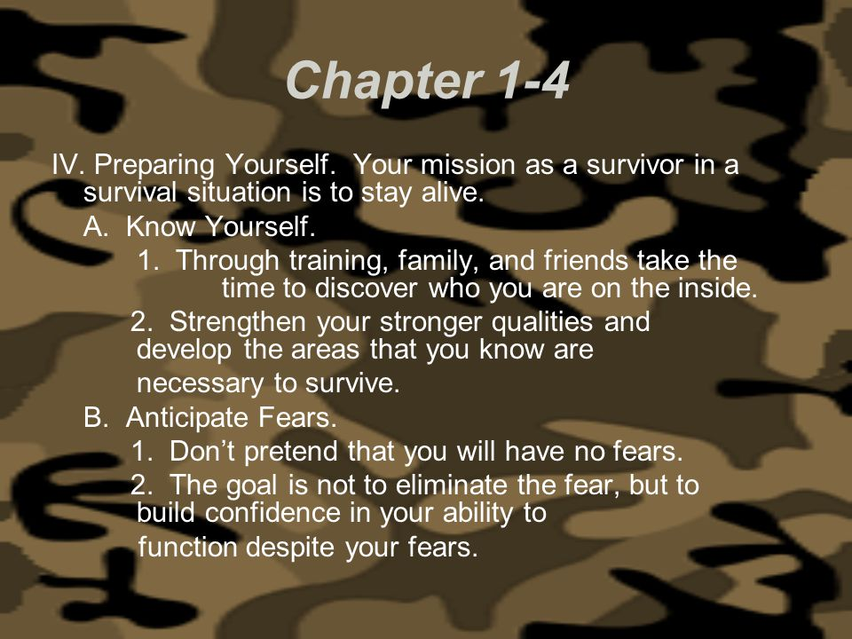 Chapter 1-4 IV. Preparing Yourself. Your mission as a survivor in a survival situation is to stay alive.
