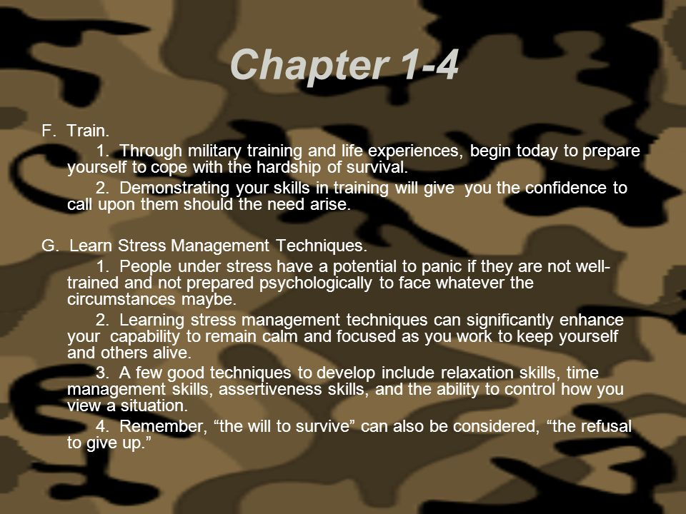 Chapter 1-4 F. Train. 1. Through military training and life experiences, begin today to prepare yourself to cope with the hardship of survival.