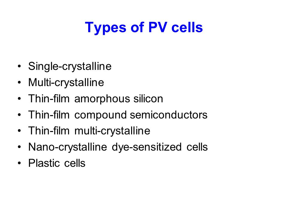 Types of PV cells Single-crystalline Multi-crystalline