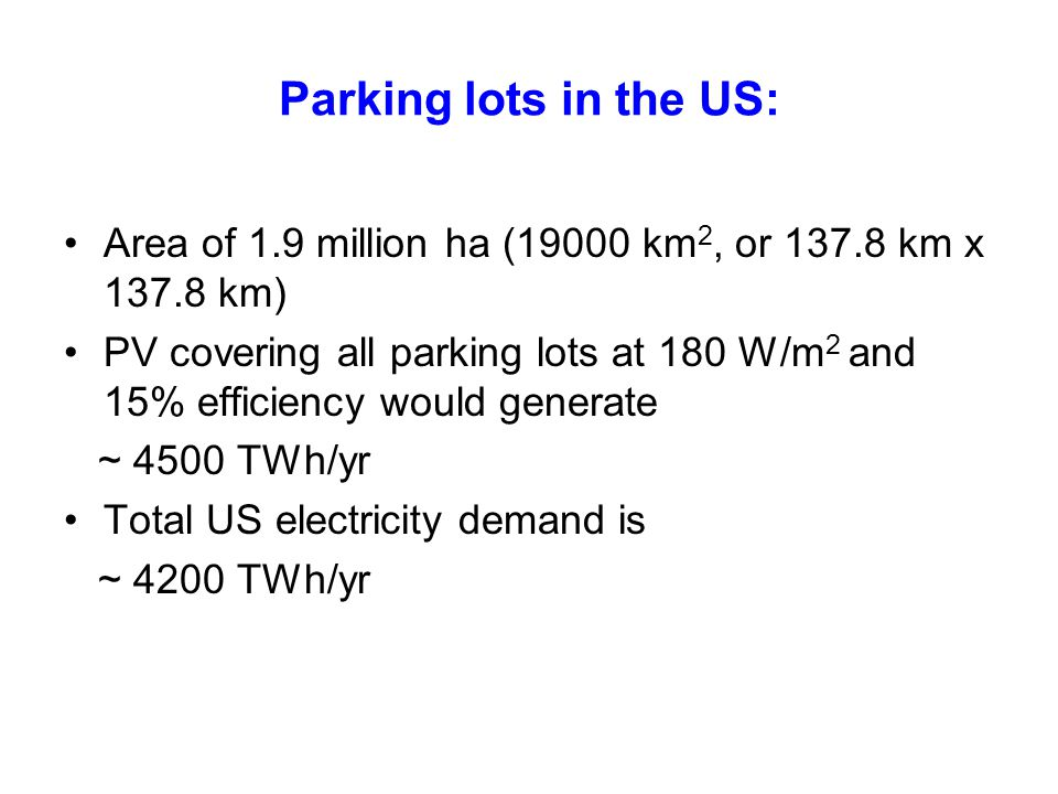 Parking lots in the US: Area of 1.9 million ha (19000 km2, or 137.8 km x 137.8 km)