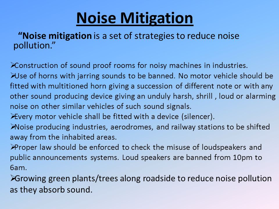 Noise Mitigation Noise mitigation is a set of strategies to reduce noise pollution.