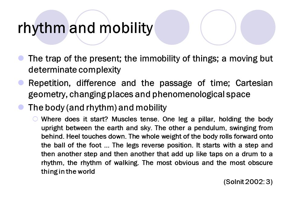 rhythm and mobility The trap of the present; the immobility of things; a moving but determinate complexity.