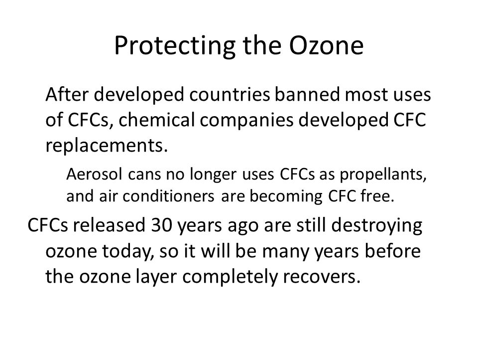 Protecting the Ozone After developed countries banned most uses of CFCs, chemical companies developed CFC replacements.
