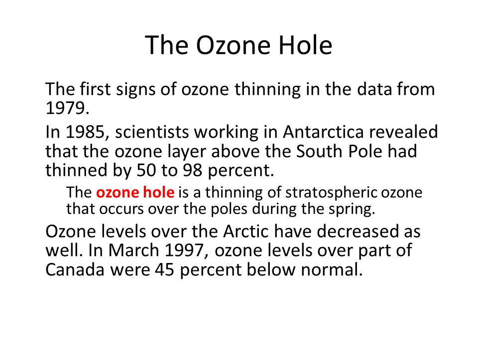 The Ozone Hole The first signs of ozone thinning in the data from 1979.