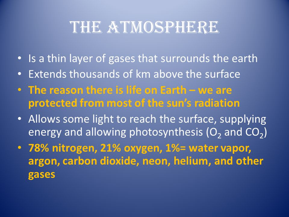 The Atmosphere Is a thin layer of gases that surrounds the earth