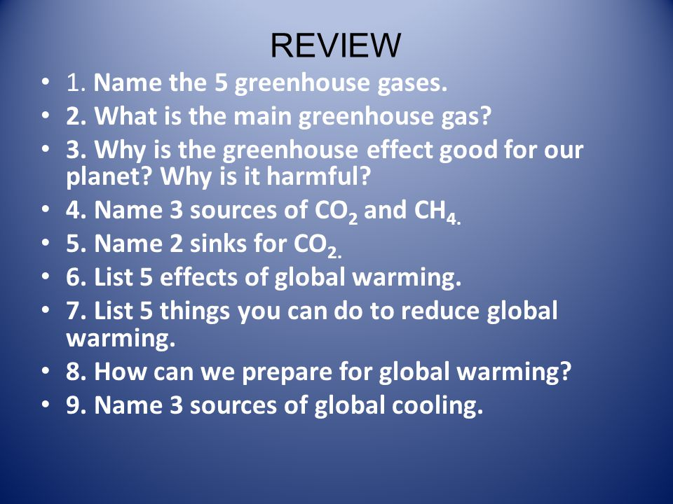 REVIEW 1. Name the 5 greenhouse gases.