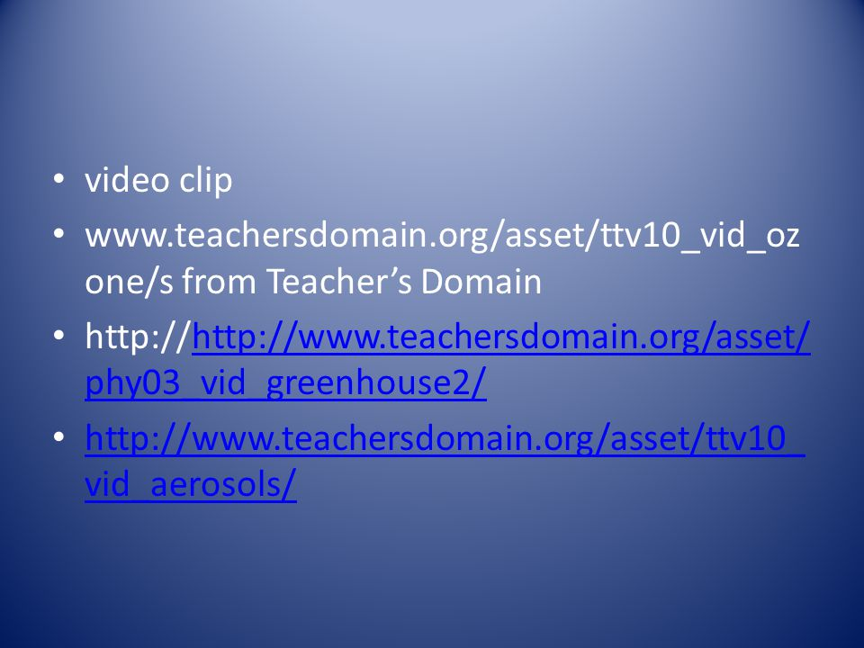 video clip www.teachersdomain.org/asset/ttv10_vid_ozone/s from Teacher's Domain. http://http://www.teachersdomain.org/asset/phy03_vid_greenhouse2/