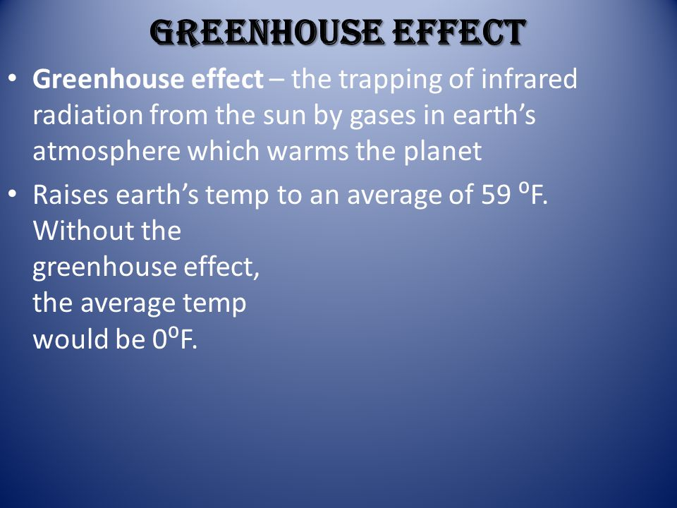 Greenhouse Effect Greenhouse effect – the trapping of infrared radiation from the sun by gases in earth's atmosphere which warms the planet.