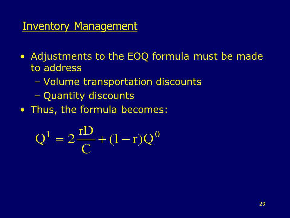 Inventory Management Adjustments to the EOQ formula must be made to address. Volume transportation discounts.