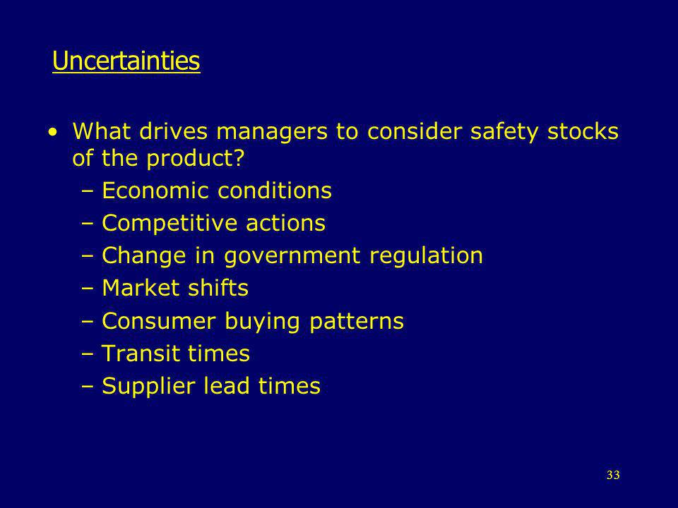 Uncertainties What drives managers to consider safety stocks of the product Economic conditions. Competitive actions.