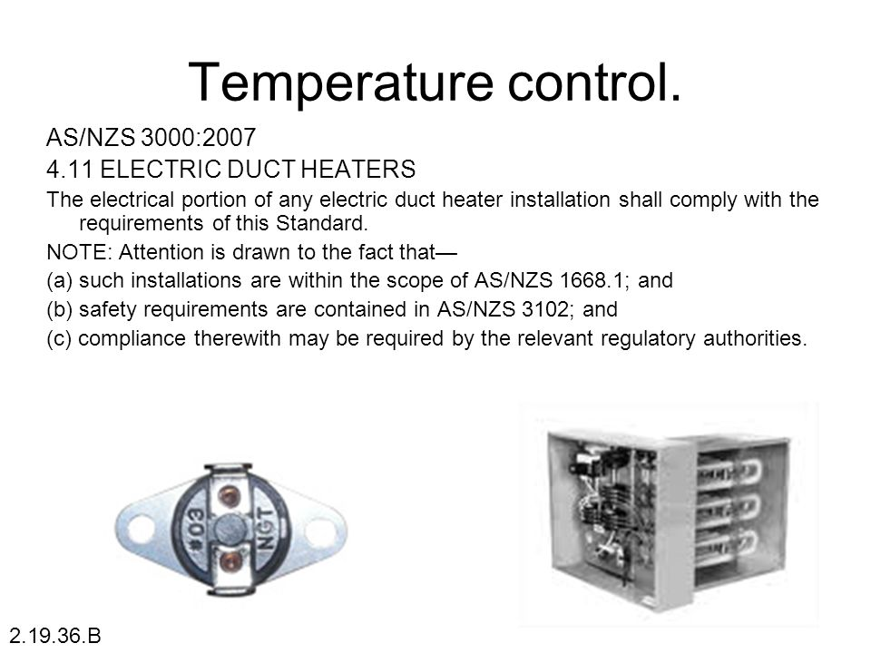 Temperature control. AS/NZS 3000:2007 4.11 ELECTRIC DUCT HEATERS