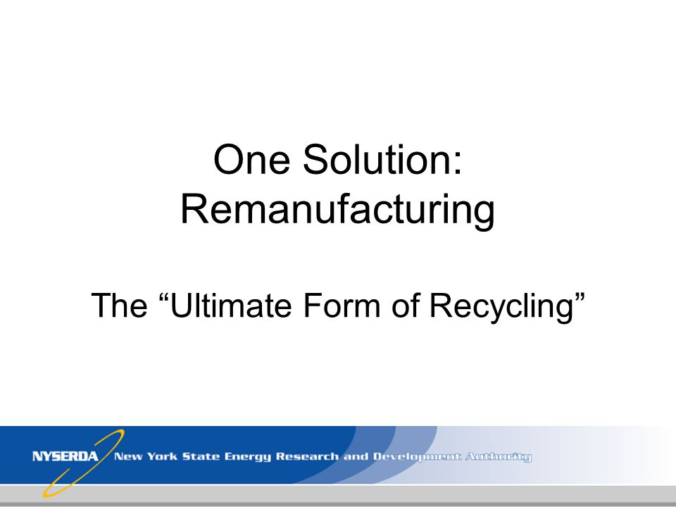 One Solution: Remanufacturing