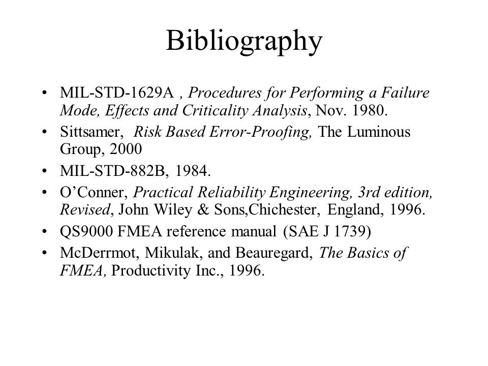 Bibliography MIL-STD-1629A , Procedures for Performing a Failure Mode, Effects and Criticality Analysis, Nov. 1980.