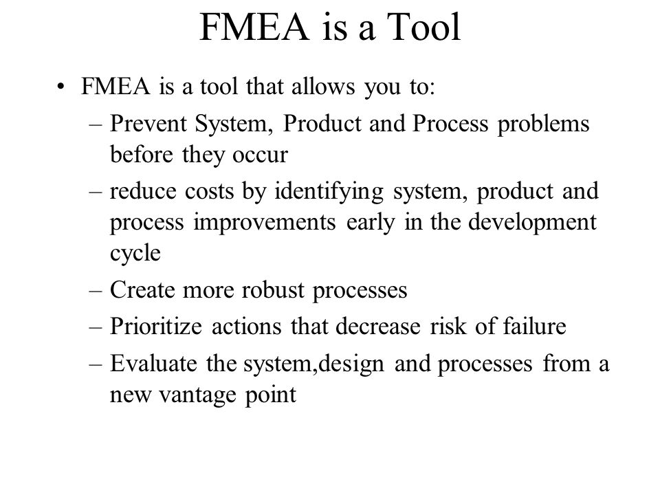 FMEA is a Tool FMEA is a tool that allows you to: