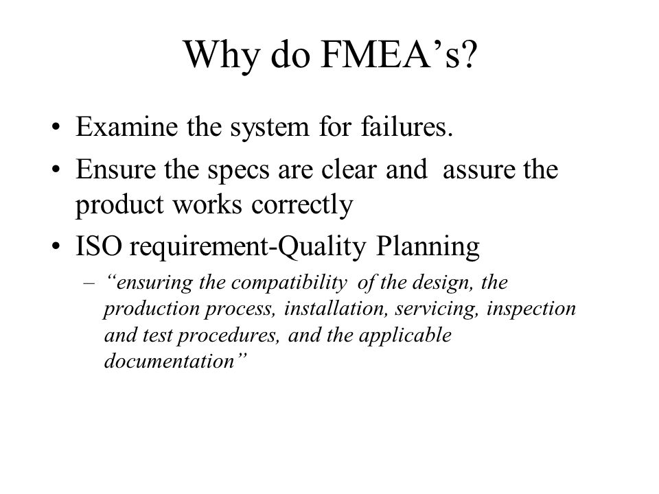 Why do FMEA's Examine the system for failures.