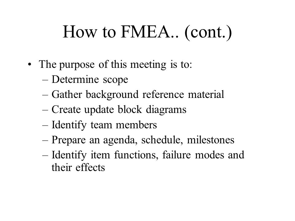 How to FMEA.. (cont.) The purpose of this meeting is to: