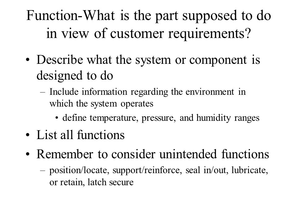 Function-What is the part supposed to do in view of customer requirements