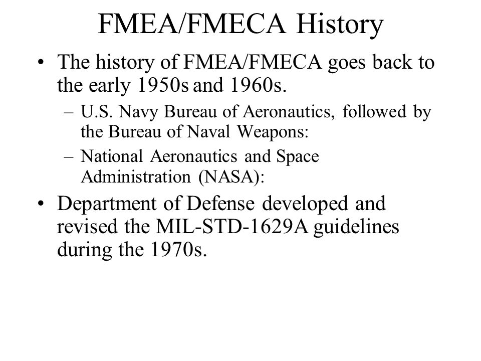 FMEA/FMECA History The history of FMEA/FMECA goes back to the early 1950s and 1960s.