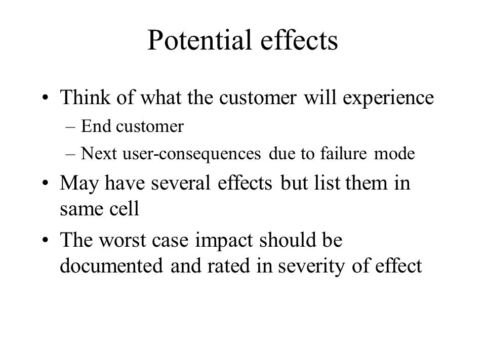 Potential effects Think of what the customer will experience