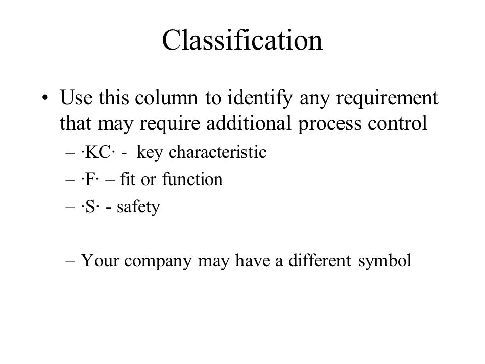 Classification Use this column to identify any requirement that may require additional process control.