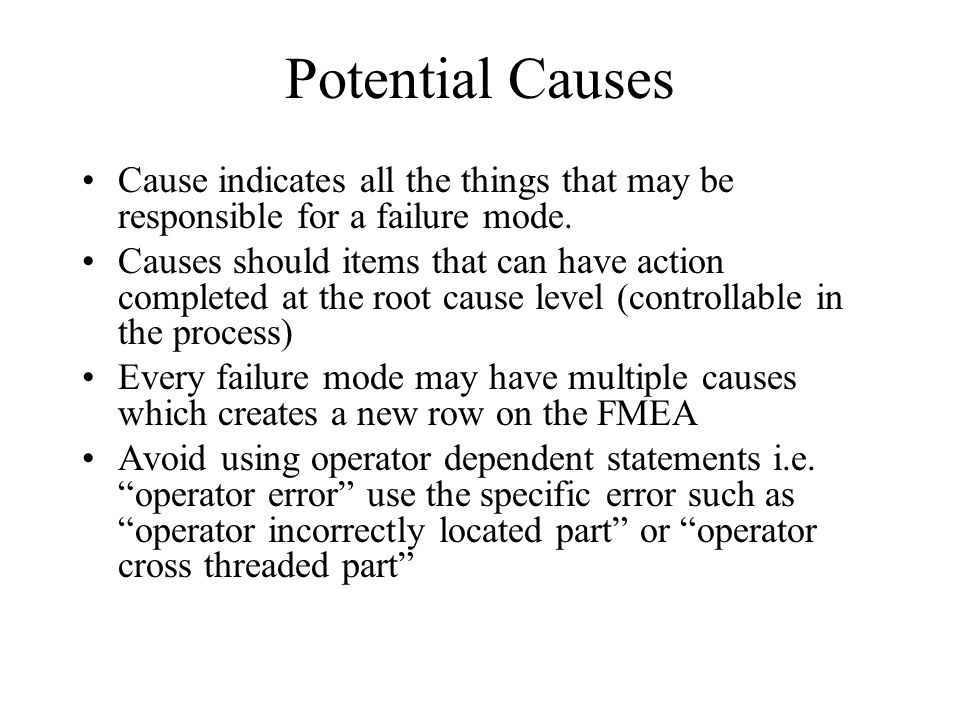 Potential Causes Cause indicates all the things that may be responsible for a failure mode.