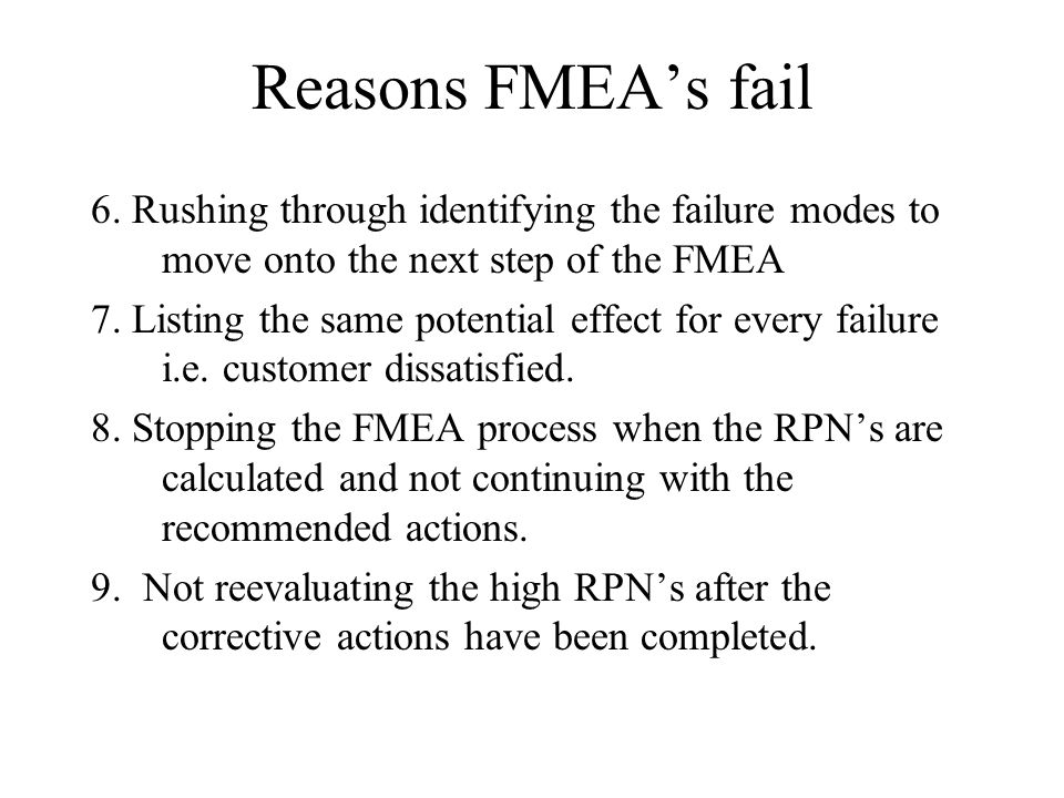 Reasons FMEA's fail 6. Rushing through identifying the failure modes to move onto the next step of the FMEA.