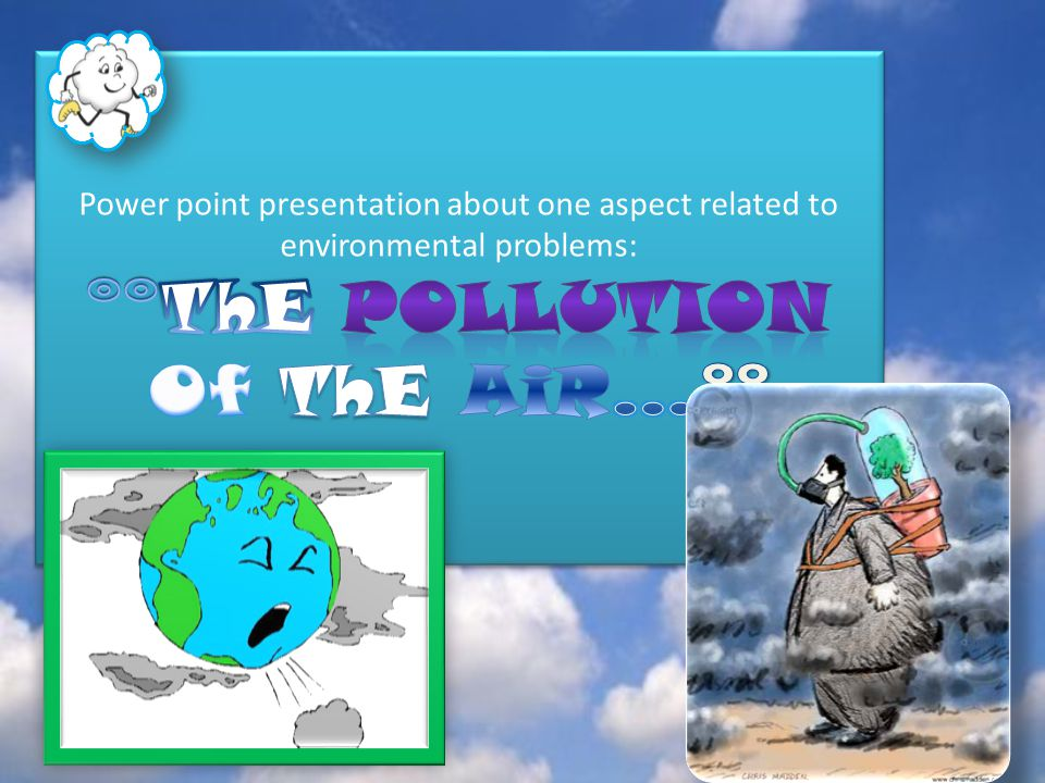 Power point presentation about one aspect related to environmental problems: °°ThE PoLLuTiOn Of ThE AiR…°°