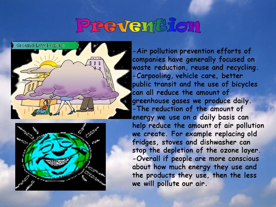 Prevention -Air pollution prevention efforts of companies have generally focused on waste reduction, reuse and recycling.