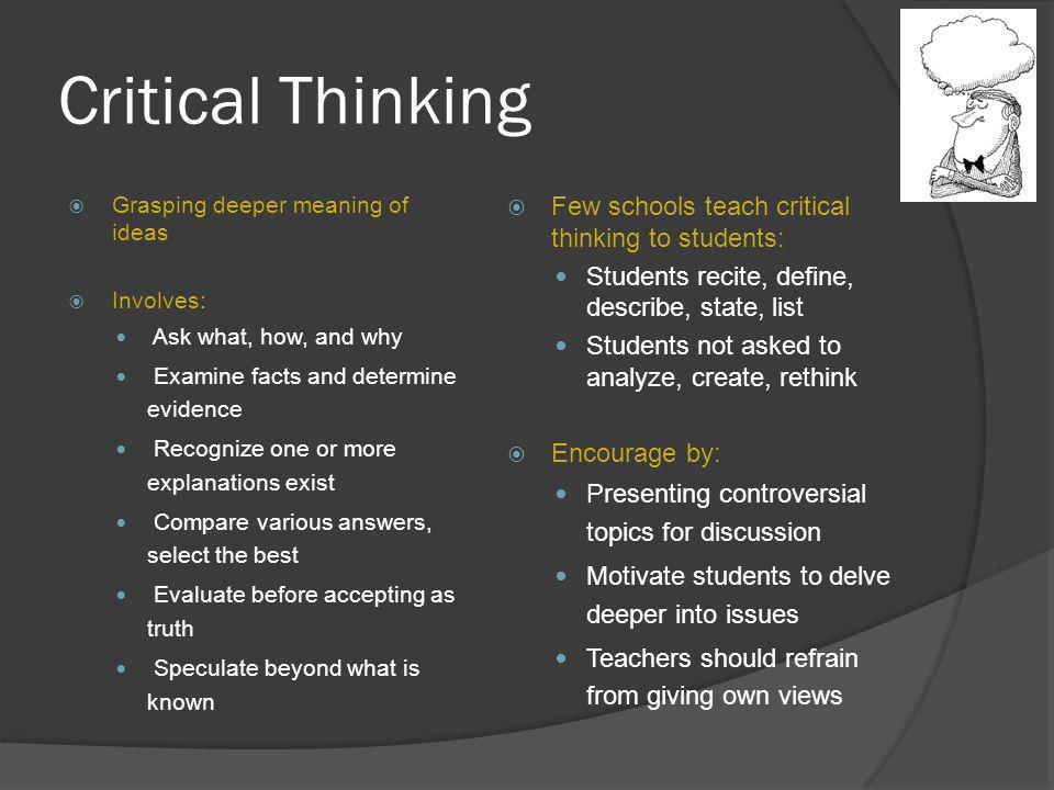 Critical Thinking Few schools teach critical thinking to students: