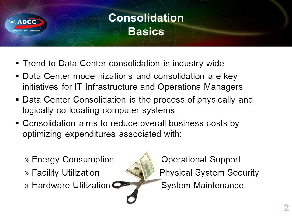 Consolidation Basics Trend to Data Center consolidation is industry wide.