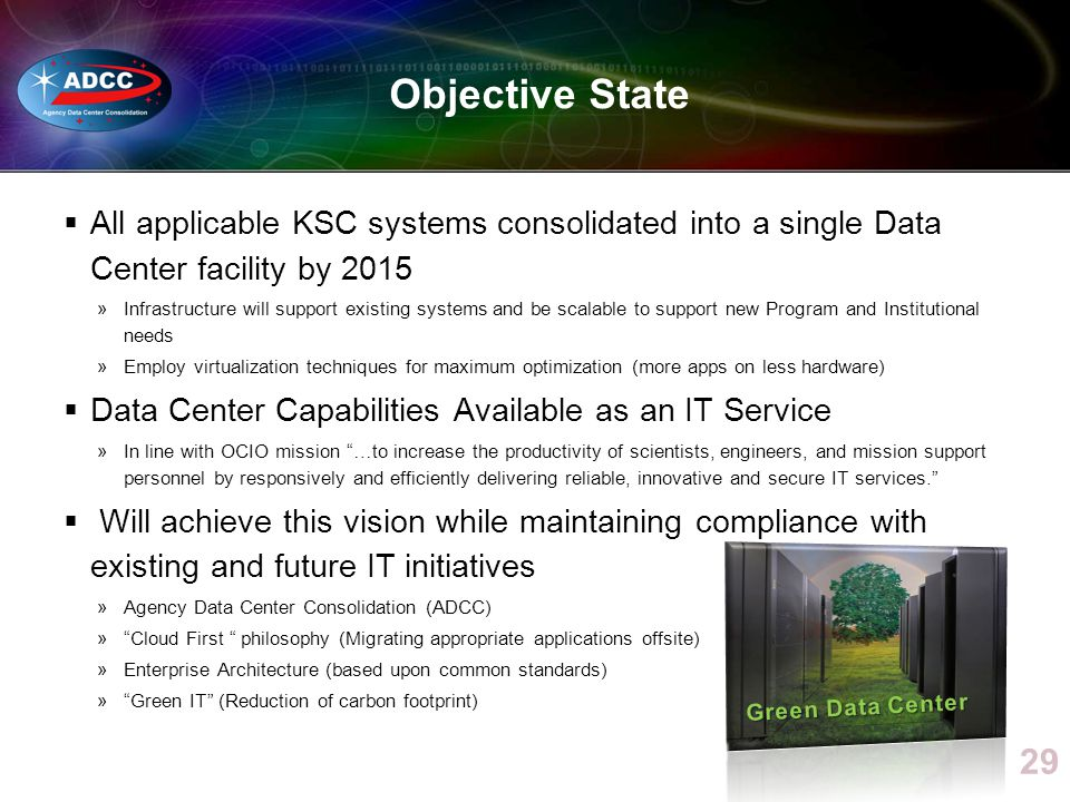 Objective State All applicable KSC systems consolidated into a single Data Center facility by 2015.