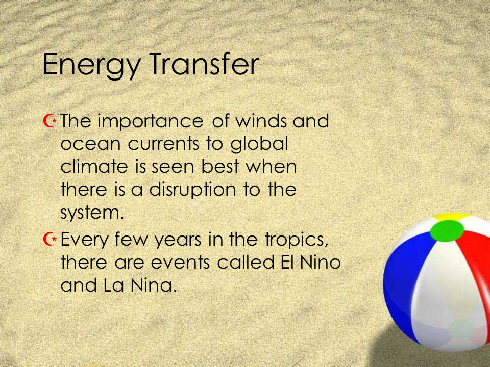 Energy Transfer The importance of winds and ocean currents to global climate is seen best when there is a disruption to the system.