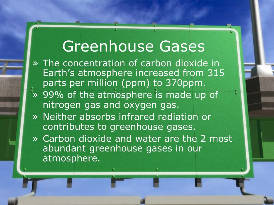 Greenhouse Gases The concentration of carbon dioxide in Earth's atmosphere increased from 315 parts per million (ppm) to 370ppm.