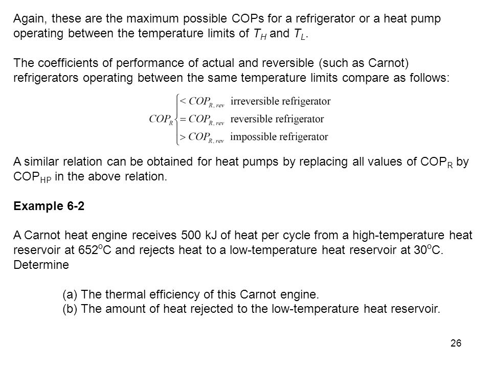 Again, these are the maximum possible COPs for a refrigerator or a heat pump operating between the temperature limits of TH and TL.