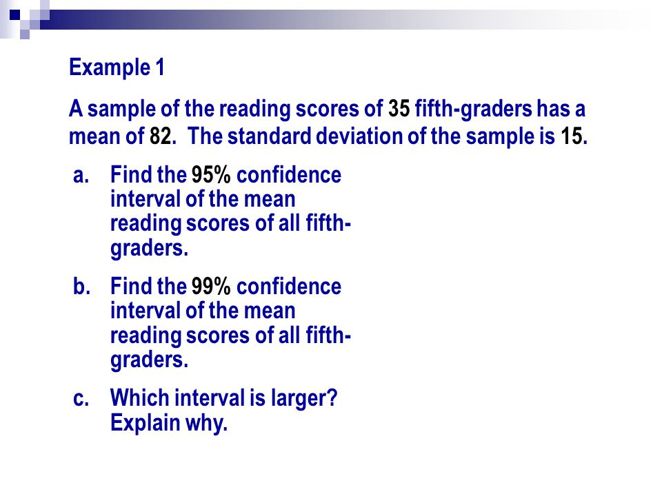 Example 1 A sample of the reading scores of 35 fifth-graders has a mean of 82. The standard deviation of the sample is 15.