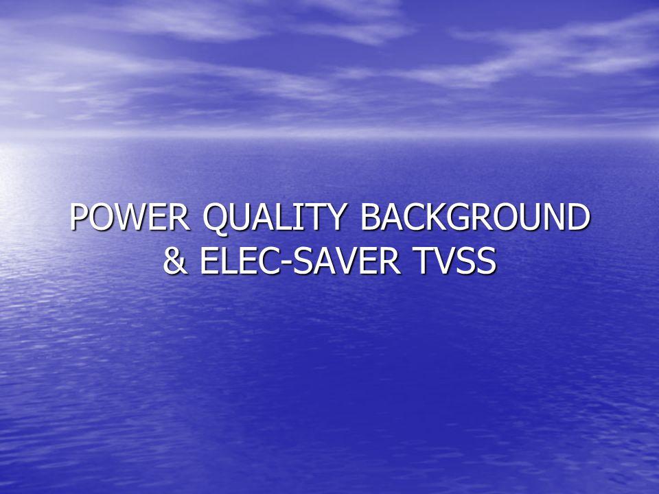POWER QUALITY BACKGROUND & ELEC-SAVER TVSS