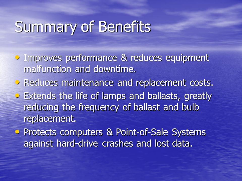 Summary of Benefits Improves performance & reduces equipment malfunction and downtime. Reduces maintenance and replacement costs.