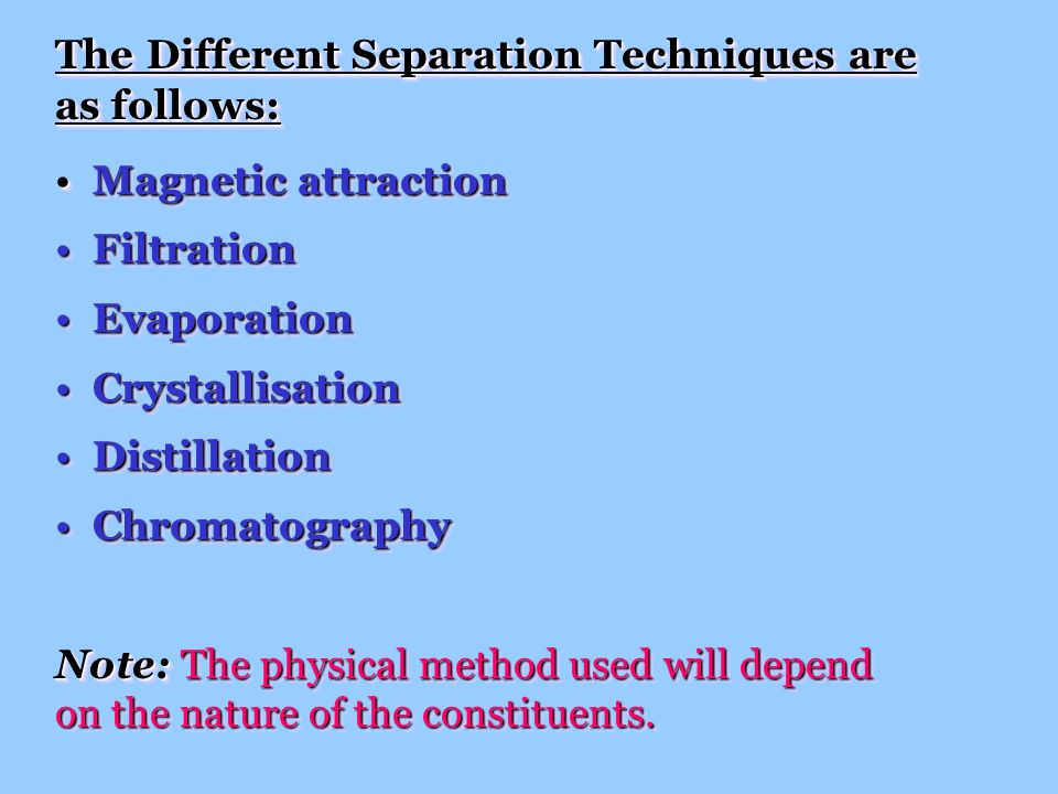 The Different Separation Techniques are as follows: