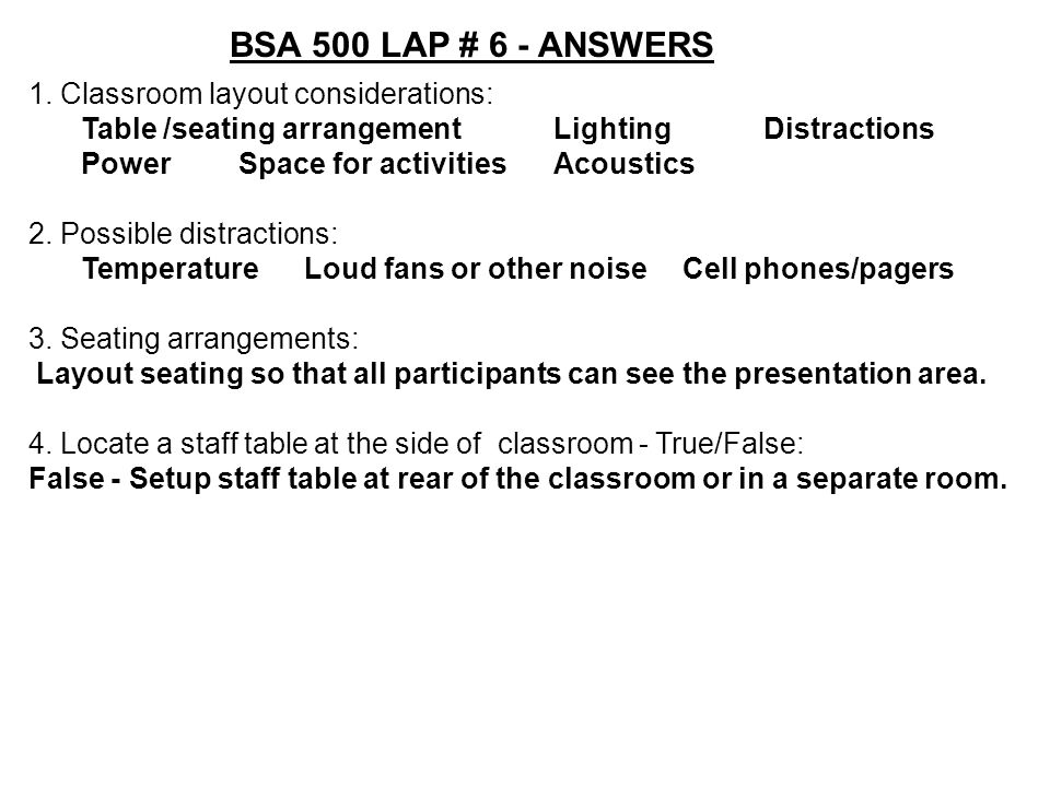 BSA 500 LAP # 6 - ANSWERS 1. Classroom layout considerations:
