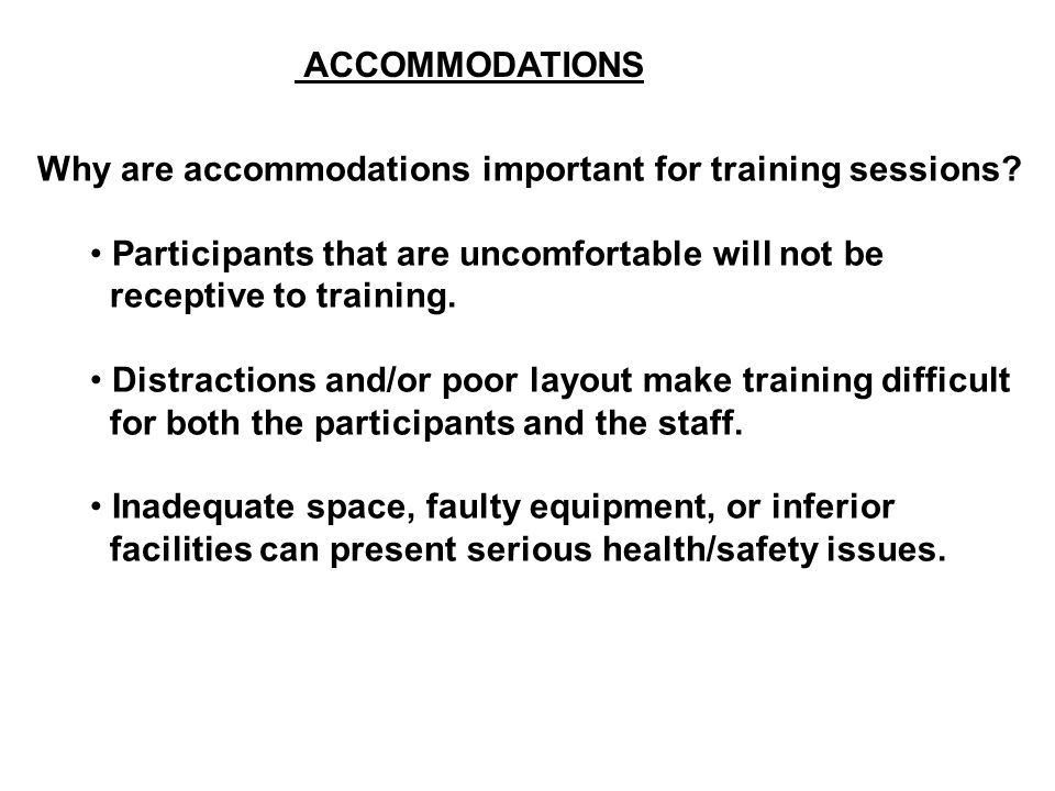ACCOMMODATIONS Why are accommodations important for training sessions Participants that are uncomfortable will not be.
