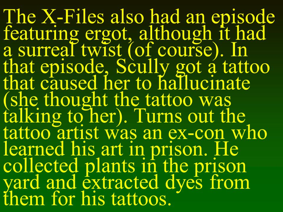 The X-Files also had an episode featuring ergot, although it had a surreal twist (of course).