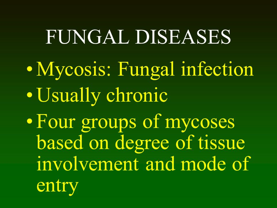 Mycosis: Fungal infection Usually chronic