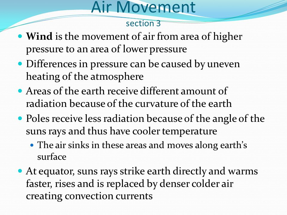 Air Movement section 3 Wind is the movement of air from area of higher pressure to an area of lower pressure.