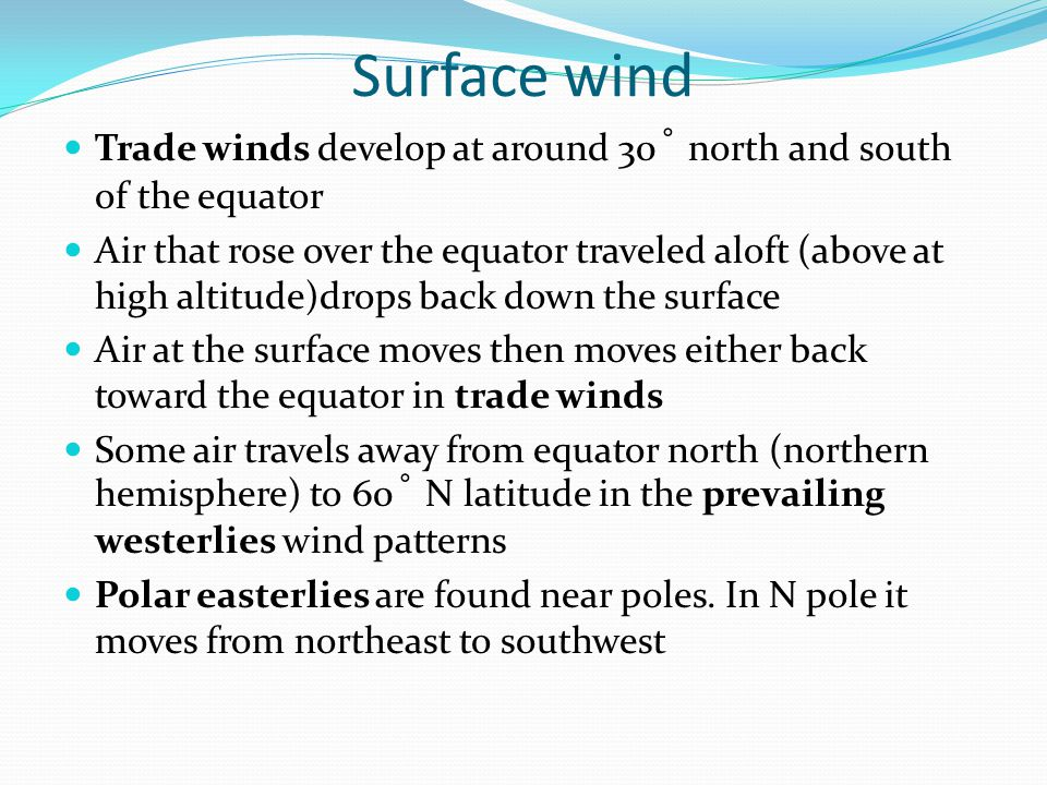 Surface wind Trade winds develop at around 30˚ north and south of the equator.