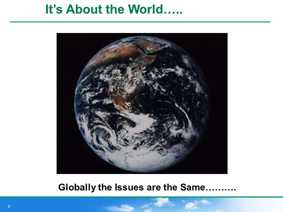 It's About the World….. Globally the Issues are the Same……….