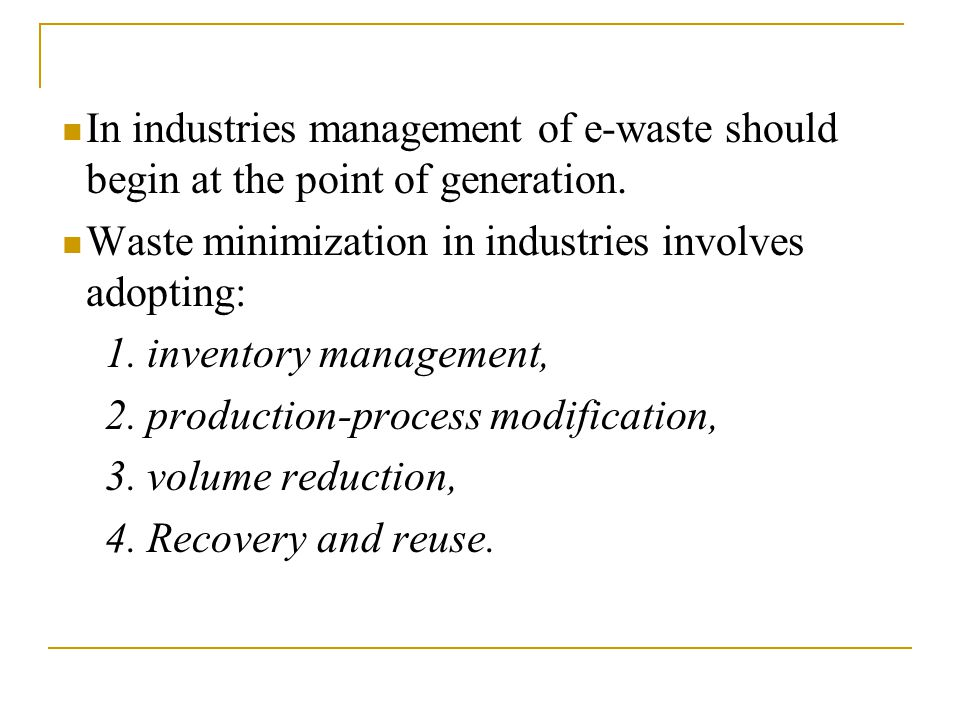 In industries management of e-waste should begin at the point of generation.